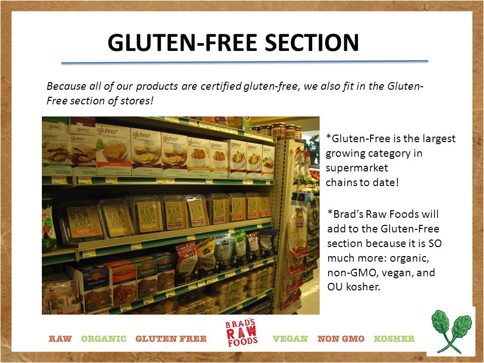 BULK FOODS SECTION Because of innovative packaging and 50% RPET clam shells, Brad's Raw Foods is readily accepted and can be displayed in the bulk section as well!