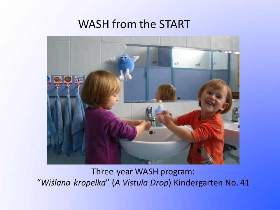 WASH from the START Three-year WASH program: Wiślana kropelka (A Vistula Drop) Kindergarten No.