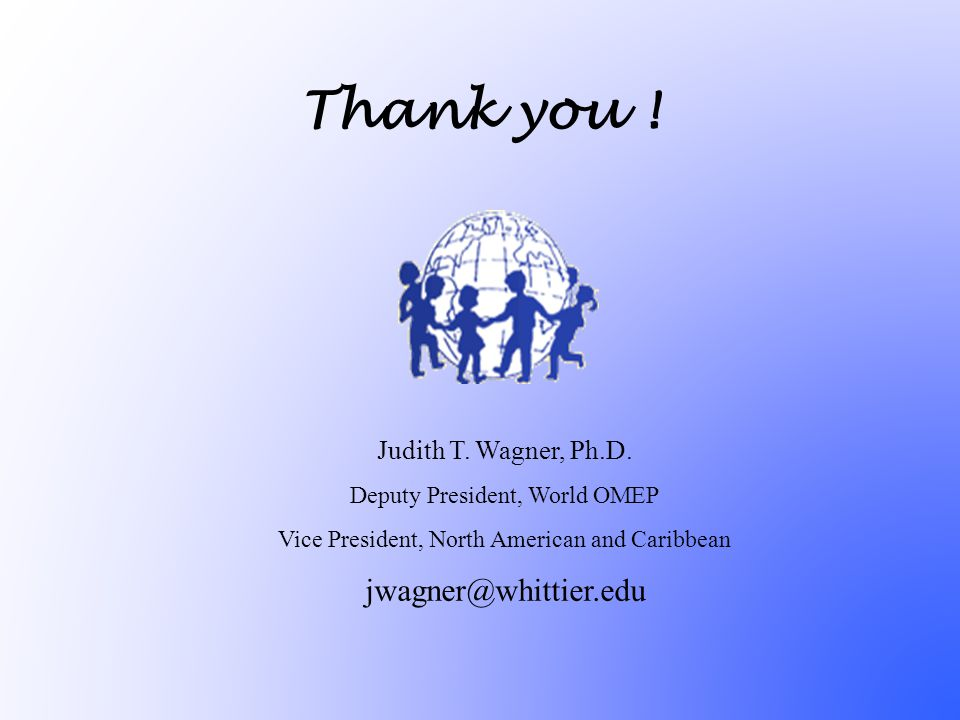 Thank you . Judith T. Wagner, Ph.D.