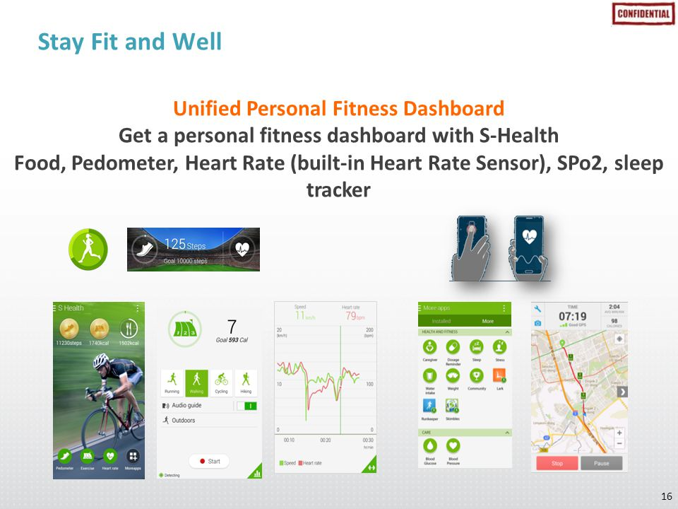 16 Stay Fit and Well Unified Personal Fitness Dashboard Get a personal fitness dashboard with S-Health Food, Pedometer, Heart Rate (built-in Heart Rate Sensor), SPo2, sleep tracker