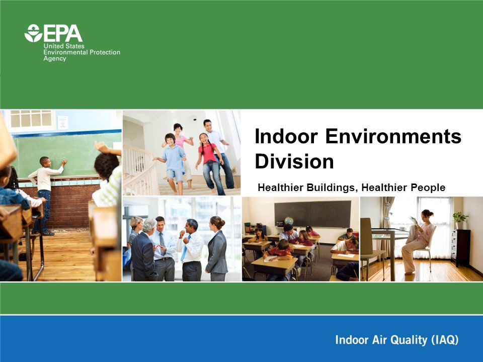 Healthier Buildings, Healthier People Indoor Environments Division