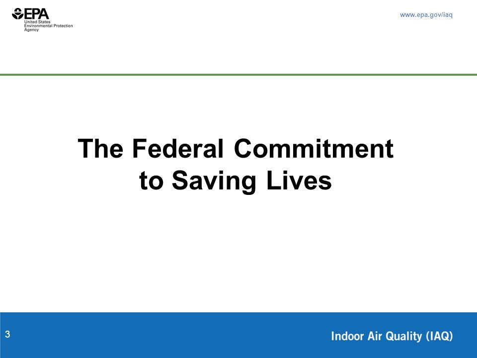 www.epa.gov/iaq 3 The Federal Commitment to Saving Lives
