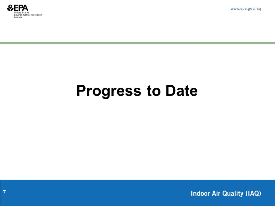 www.epa.gov/iaq 7 Progress to Date