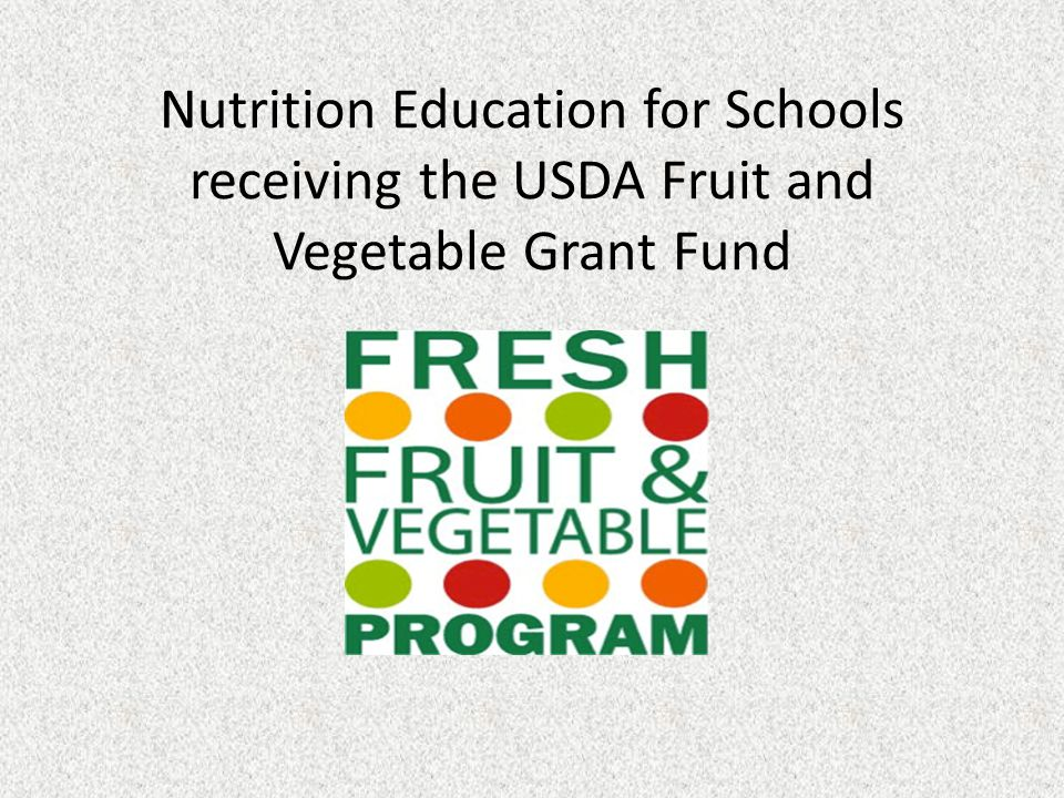 Nutrition Education for Schools receiving the USDA Fruit and Vegetable Grant Fund