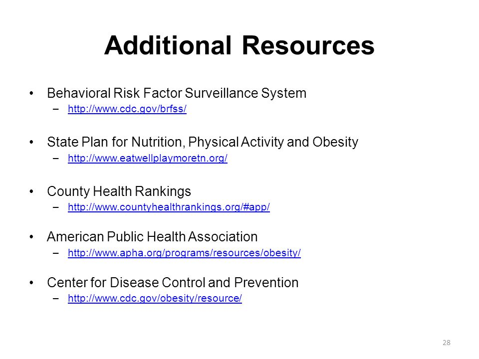 Additional Resources Behavioral Risk Factor Surveillance System –http://www.cdc.gov/brfss/http://www.cdc.gov/brfss/ State Plan for Nutrition, Physical