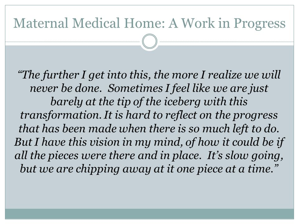 Maternal Medical Home: A Work in Progress The further I get into this, the more I realize we will never be done.
