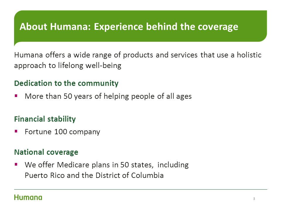 Humana offers a wide range of products and services that use a holistic approach to lifelong well-being About Humana: Experience behind the coverage 3