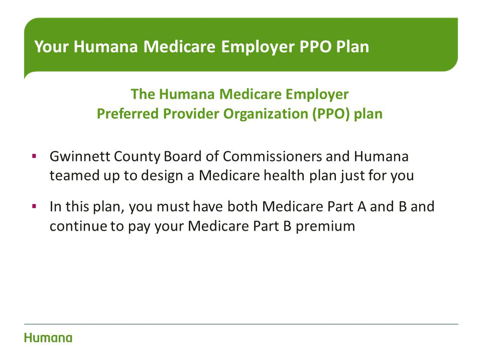 Your Humana Medicare Employer PPO Plan The Humana Medicare Employer Preferred Provider Organization (PPO) plan  Gwinnett County Board of Commissioner