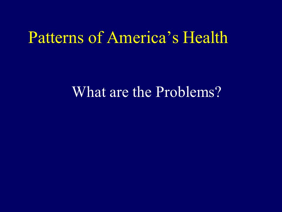 Patterns of America's Health What are the Problems