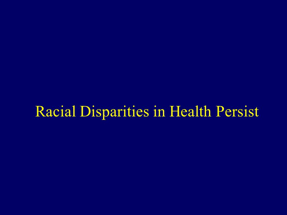 Racial Disparities in Health Persist