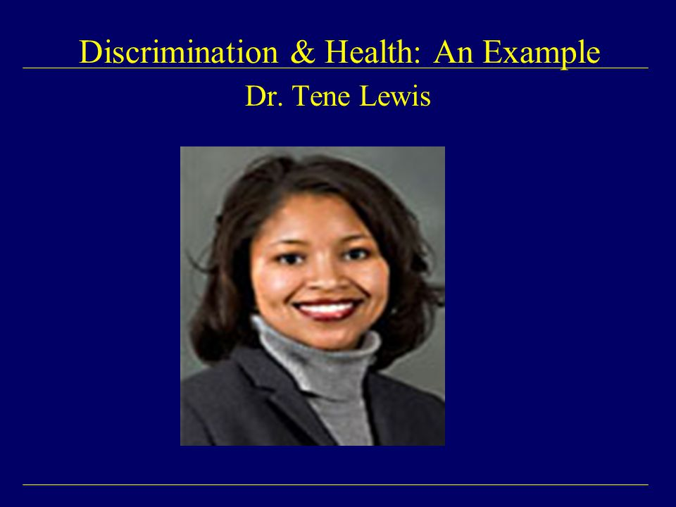 Dr. Tene Lewis Discrimination & Health: An Example