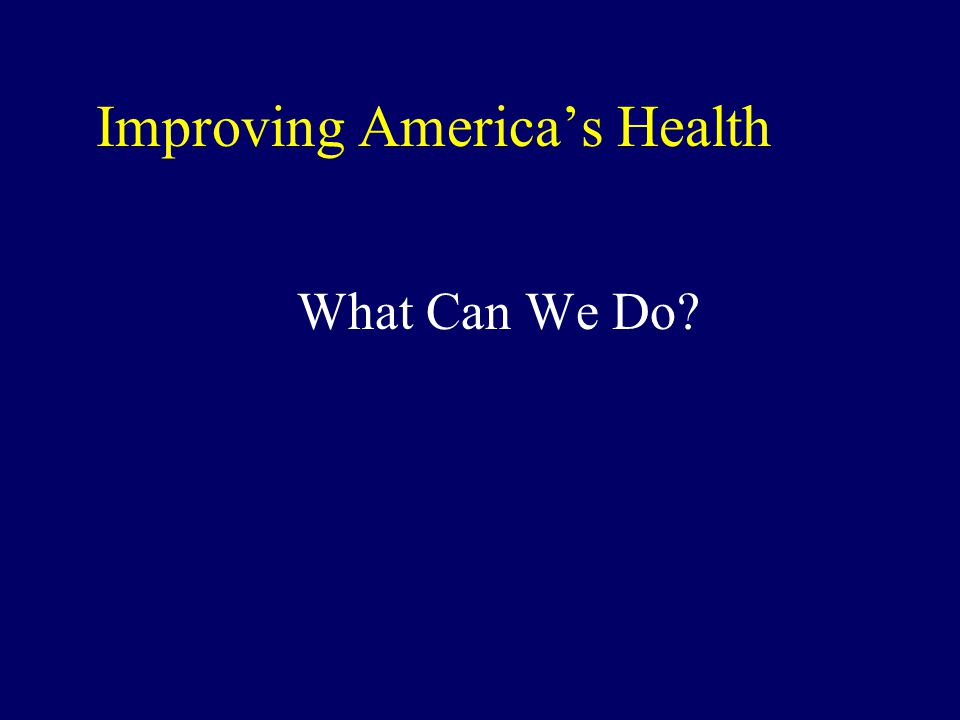 Improving America's Health What Can We Do?