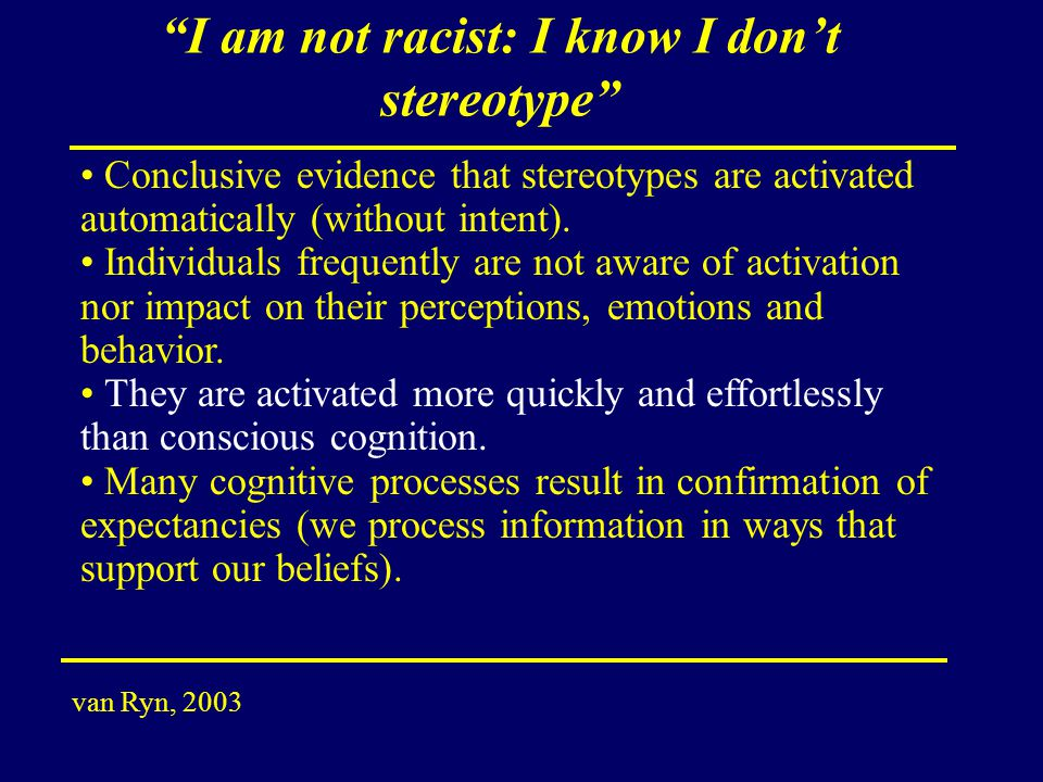 I am not racist: I know I don't stereotype Conclusive evidence that stereotypes are activated automatically (without intent).