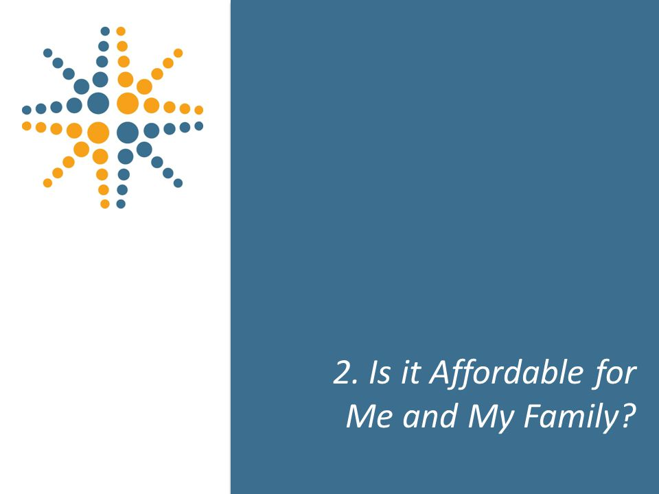 12 2. Is it Affordable for Me and My Family 12