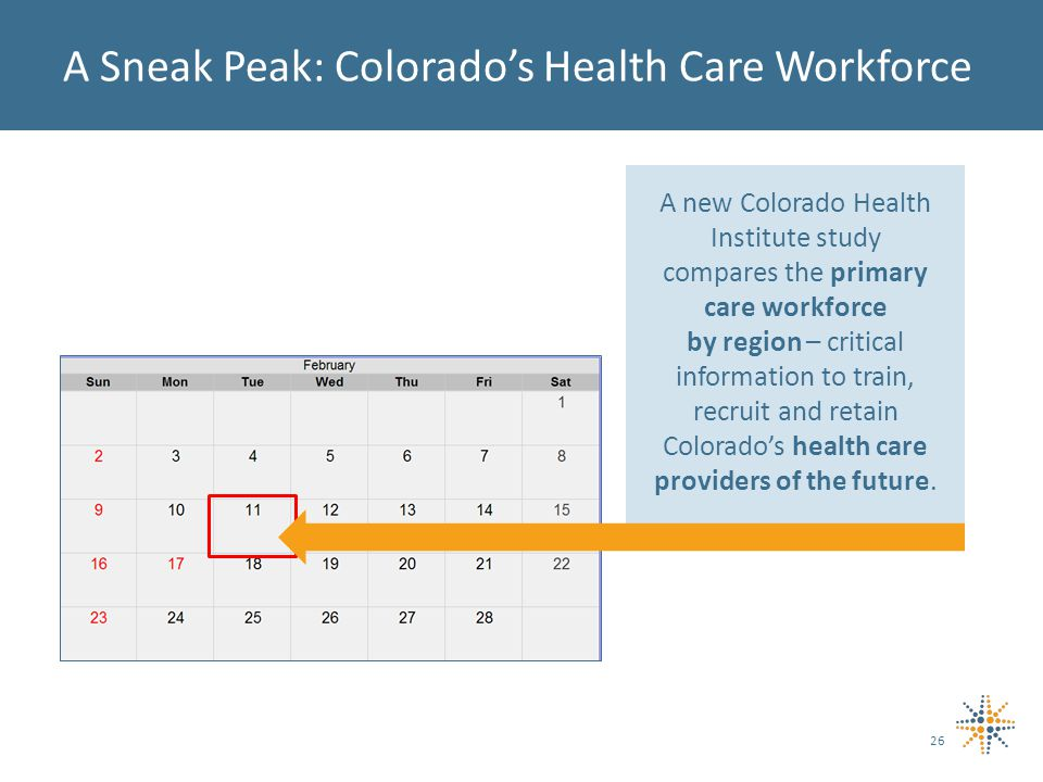 A Sneak Peak: Colorado's Health Care Workforce A new Colorado Health Institute study compares the primary care workforce by region – critical information to train, recruit and retain Colorado's health care providers of the future.