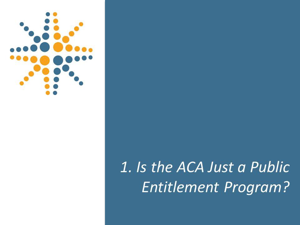 7 1. Is the ACA Just a Public Entitlement Program 7