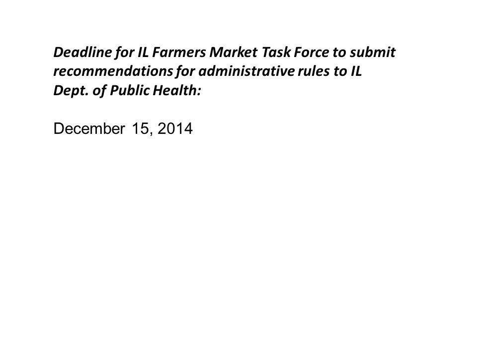 Deadline for IL Farmers Market Task Force to submit recommendations for administrative rules to IL Dept.