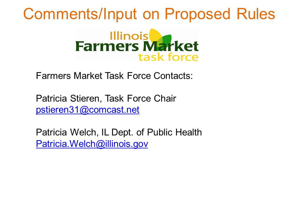 Comments/Input on Proposed Rules Farmers Market Task Force Contacts: Patricia Stieren, Task Force Chair pstieren31@comcast.net Patricia Welch, IL Dept.