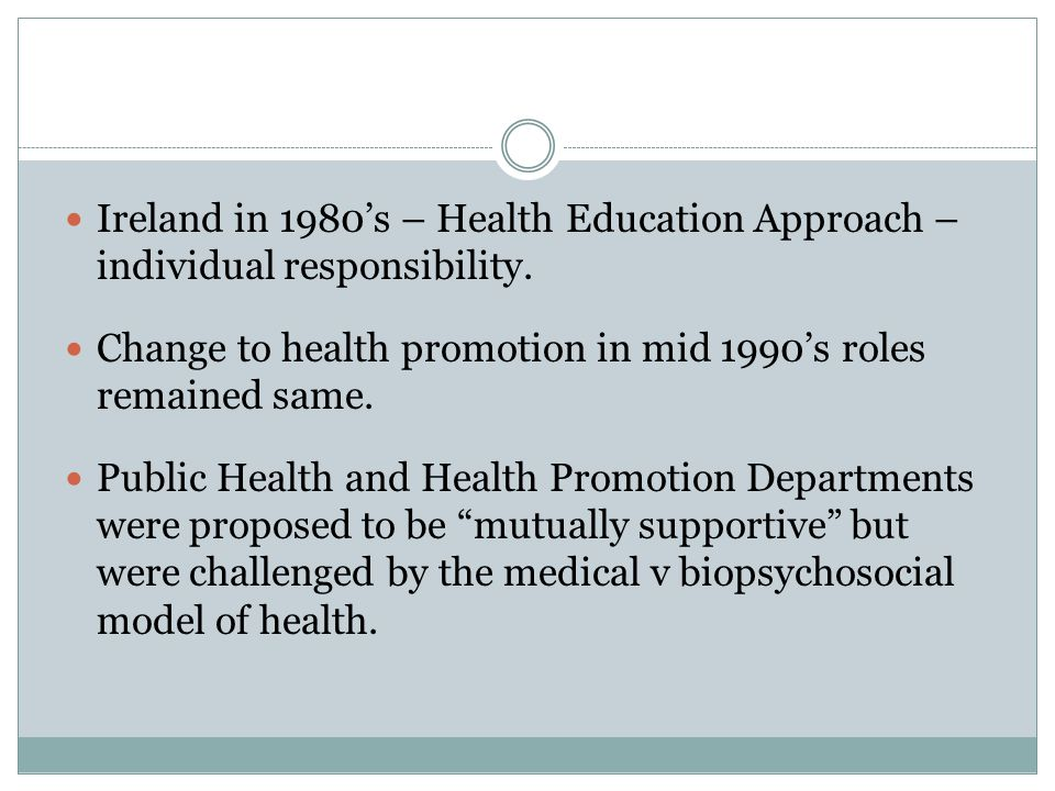 Ireland in 1980's – Health Education Approach – individual responsibility.