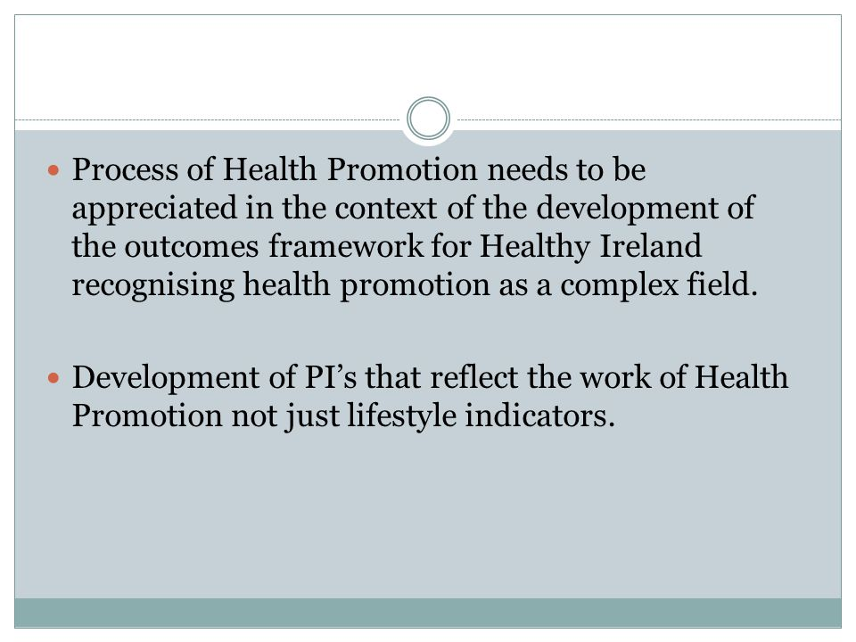 Process of Health Promotion needs to be appreciated in the context of the development of the outcomes framework for Healthy Ireland recognising health