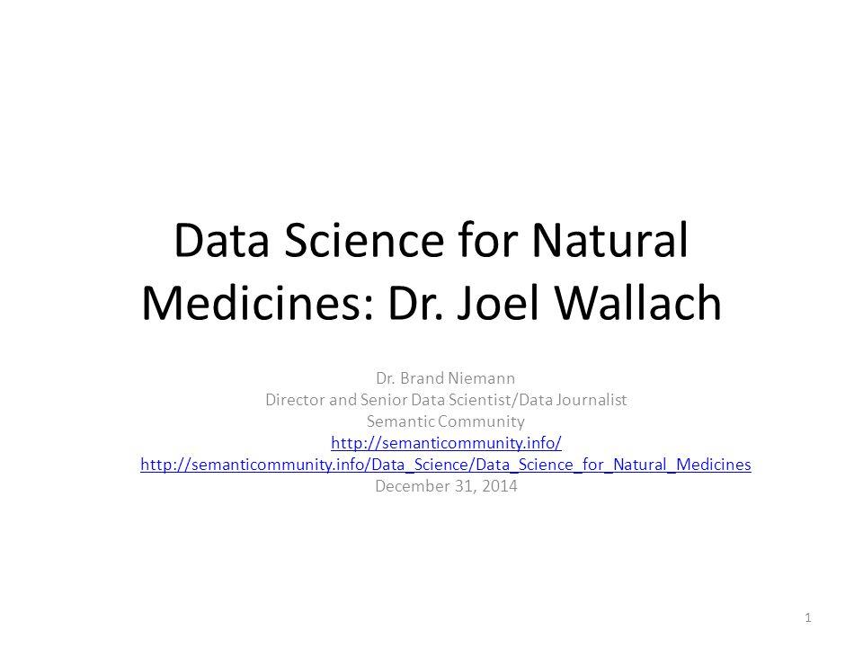 Data Science for Natural Medicines: Dr. Joel Wallach Dr. Brand Niemann Director and Senior Data Scientist/Data Journalist Semantic Community http://se