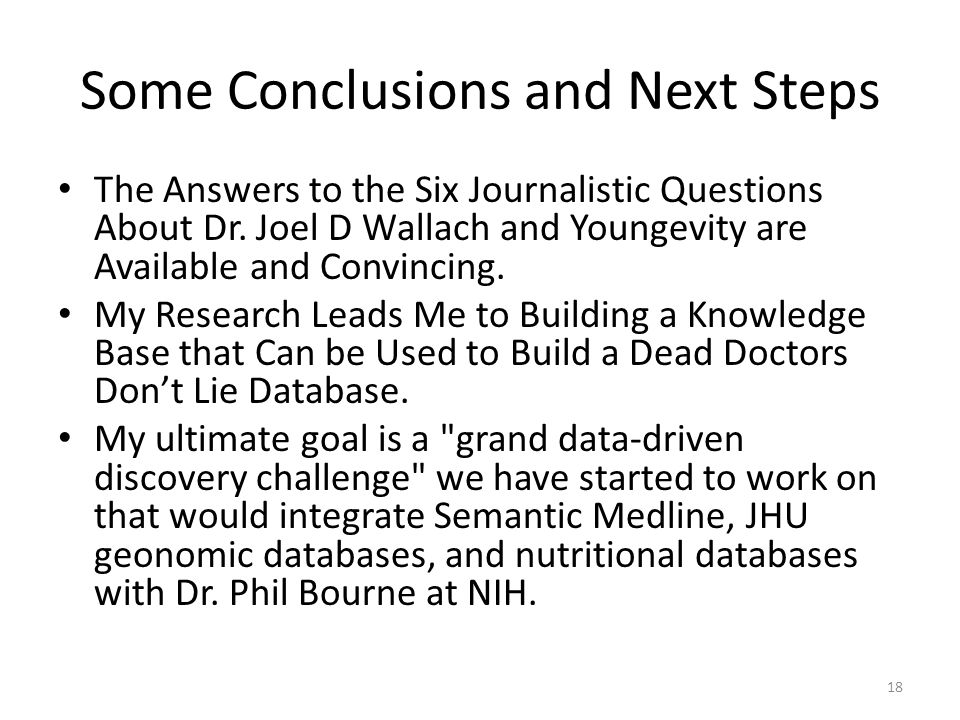 Some Conclusions and Next Steps The Answers to the Six Journalistic Questions About Dr.