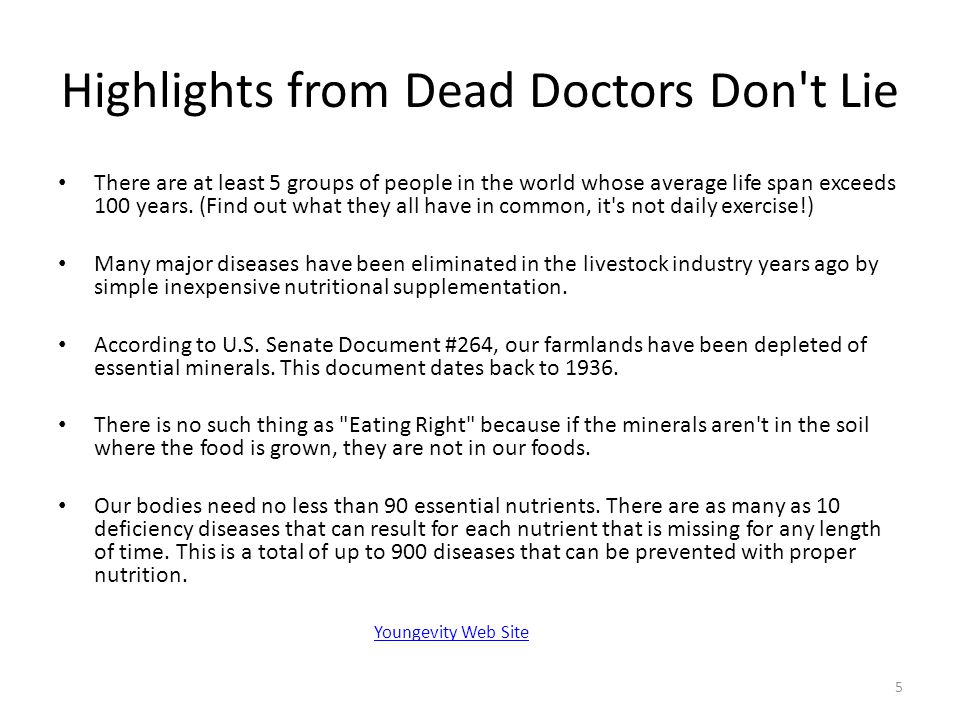 Highlights from Dead Doctors Don't Lie There are at least 5 groups of people in the world whose average life span exceeds 100 years. (Find out what th