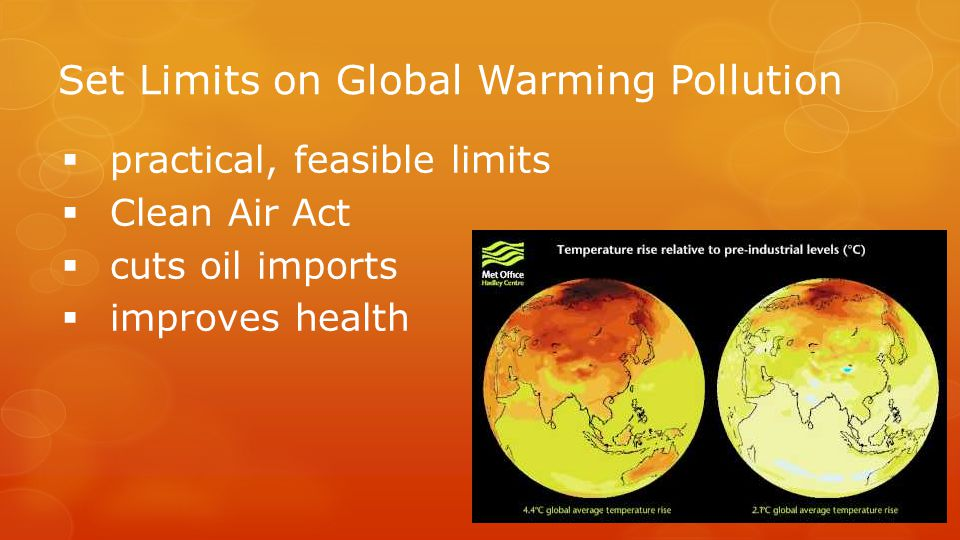 Set Limits on Global Warming Pollution  practical, feasible limits  Clean Air Act  cuts oil imports  improves health