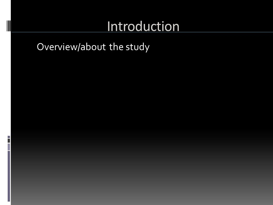 Introduction Overview/about the study