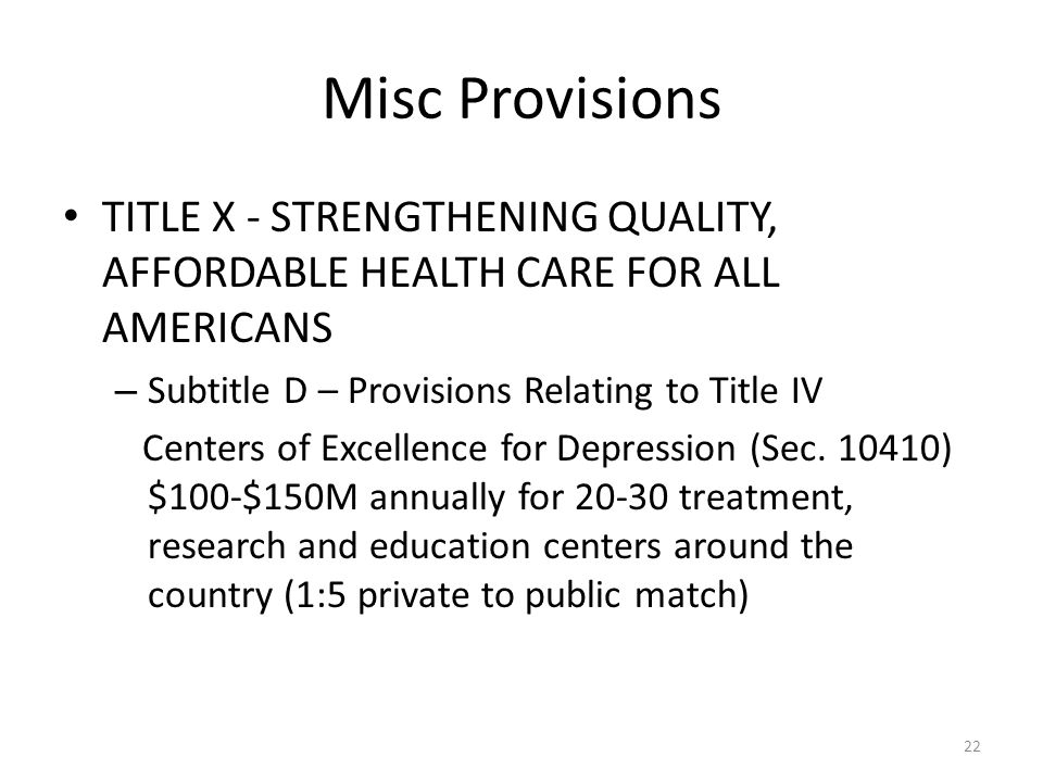 Misc Provisions TITLE X - STRENGTHENING QUALITY, AFFORDABLE HEALTH CARE FOR ALL AMERICANS – Subtitle D – Provisions Relating to Title IV Centers of Excellence for Depression (Sec.