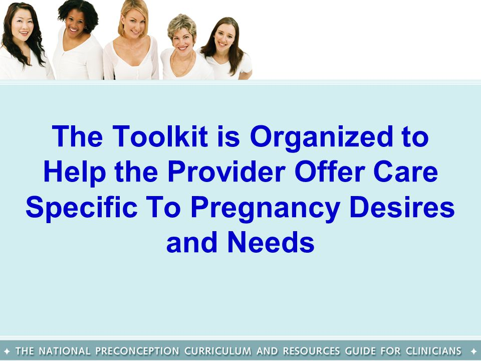 The Toolkit is Organized to Help the Provider Offer Care Specific To Pregnancy Desires and Needs