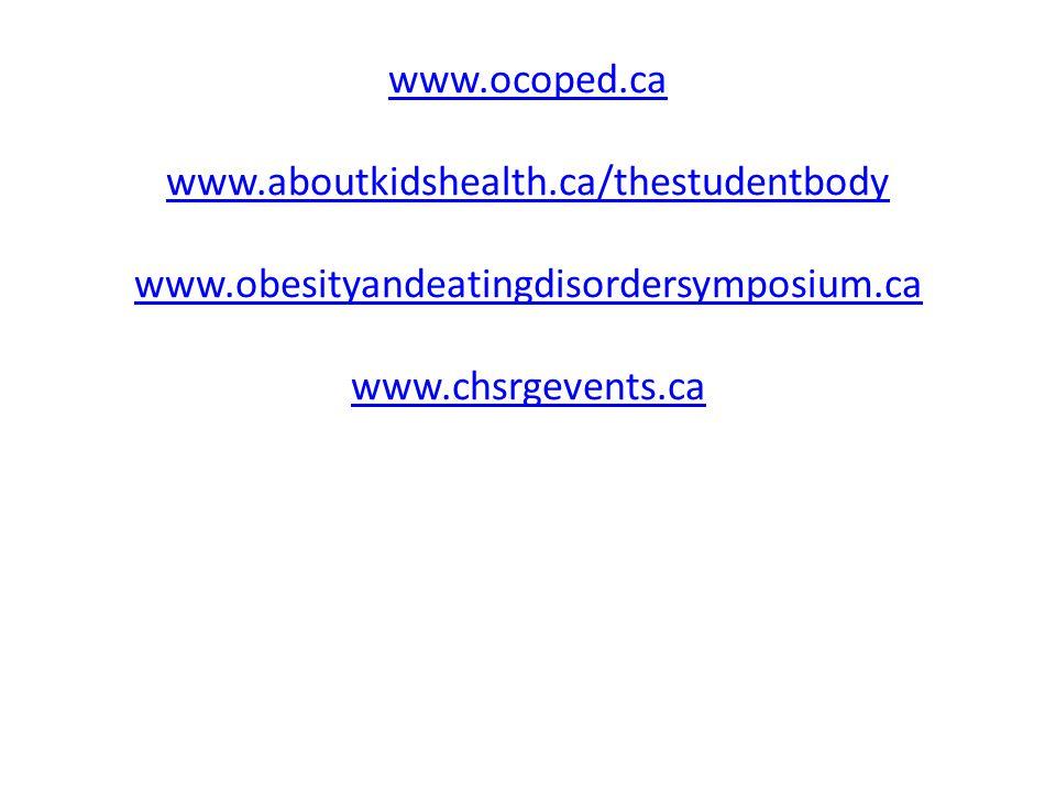 www.ocoped.ca www.aboutkidshealth.ca/thestudentbody www.obesityandeatingdisordersymposium.ca www.chsrgevents.ca