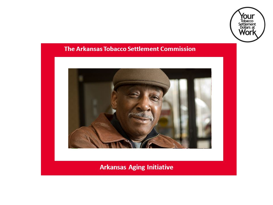 Arkansas Aging Initiative The Arkansas Tobacco Settlement Commission