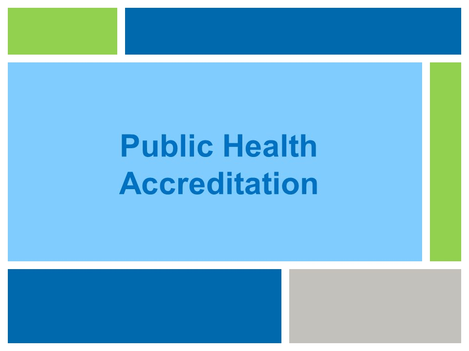 National Public Health Department Accreditation The measurement of health department performance against a set of nationally recognized, practice- focused, and evidenced-based standards.