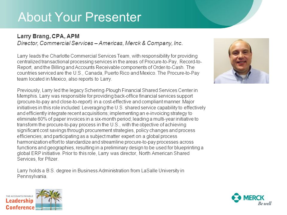 About Your Presenter Larry Brang, CPA, APM Director, Commercial Services – Americas, Merck & Company, Inc. Larry leads the Charlotte Commercial Servic