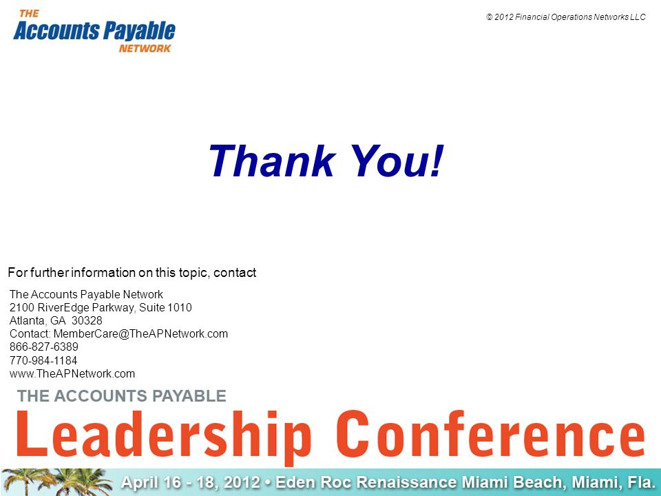© 2012 Financial Operations Networks LLC Thank You! The Accounts Payable Network 2100 RiverEdge Parkway, Suite 1010 Atlanta, GA 30328 Contact: MemberC