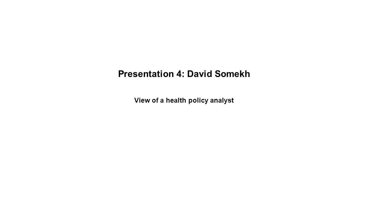 Presentation 4: David Somekh View of a health policy analyst