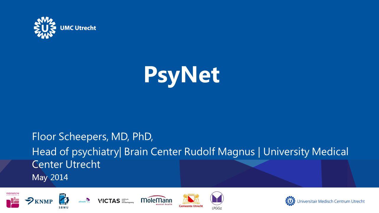 PsyNet Floor Scheepers, MD, PhD, Head of psychiatry| Brain Center Rudolf Magnus | University Medical Center Utrecht May 2014