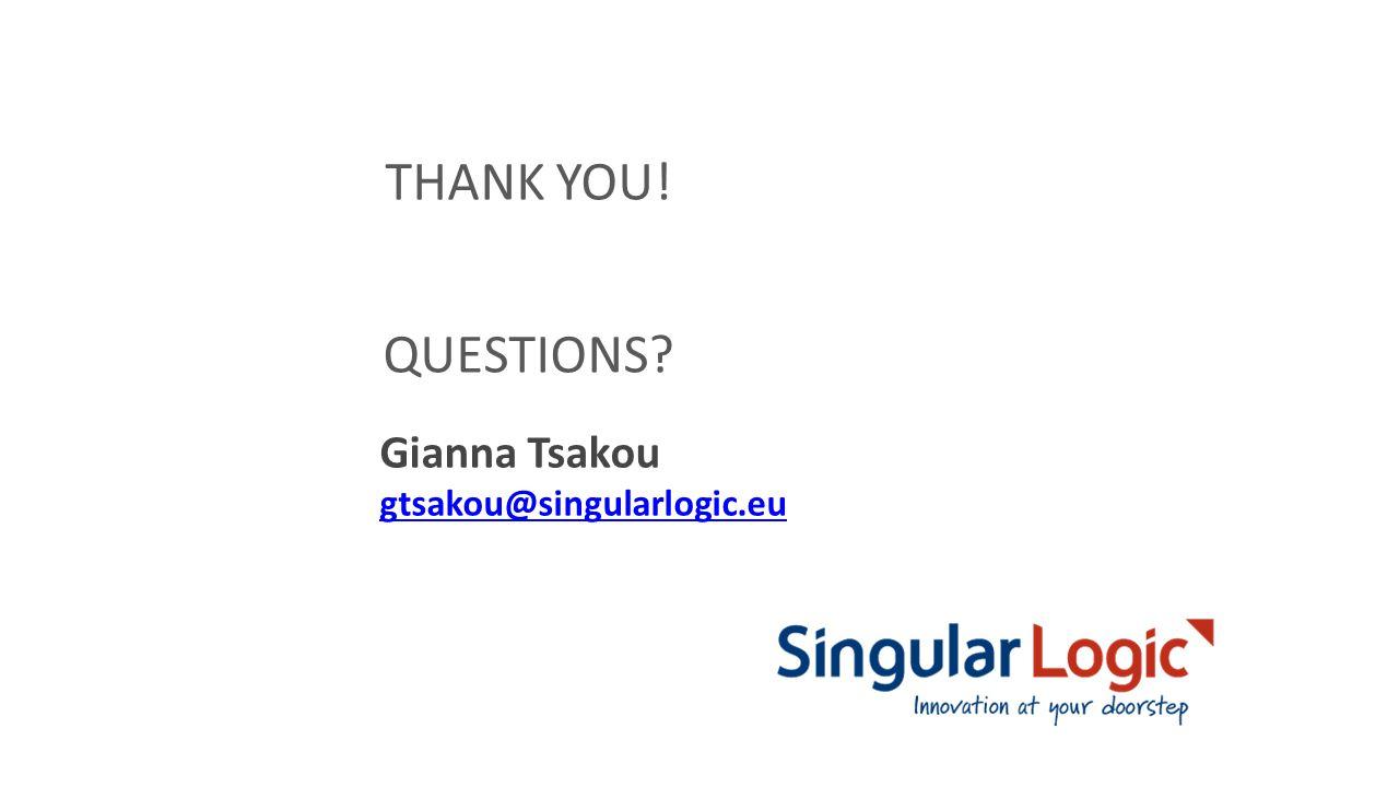 THANK YOU! QUESTIONS Gianna Tsakou gtsakou@singularlogic.eu
