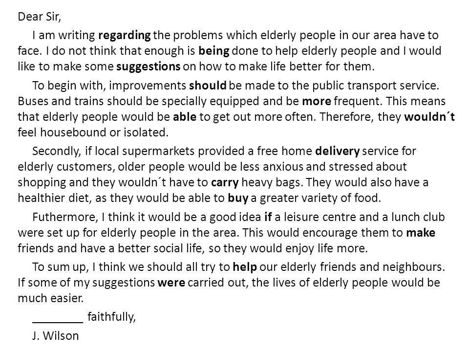 Dear Sir, I am writing regarding the problems which elderly people in our area have to face.