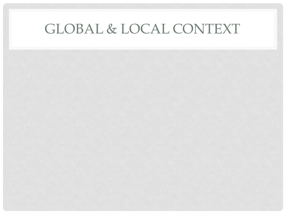 GLOBAL & LOCAL CONTEXT
