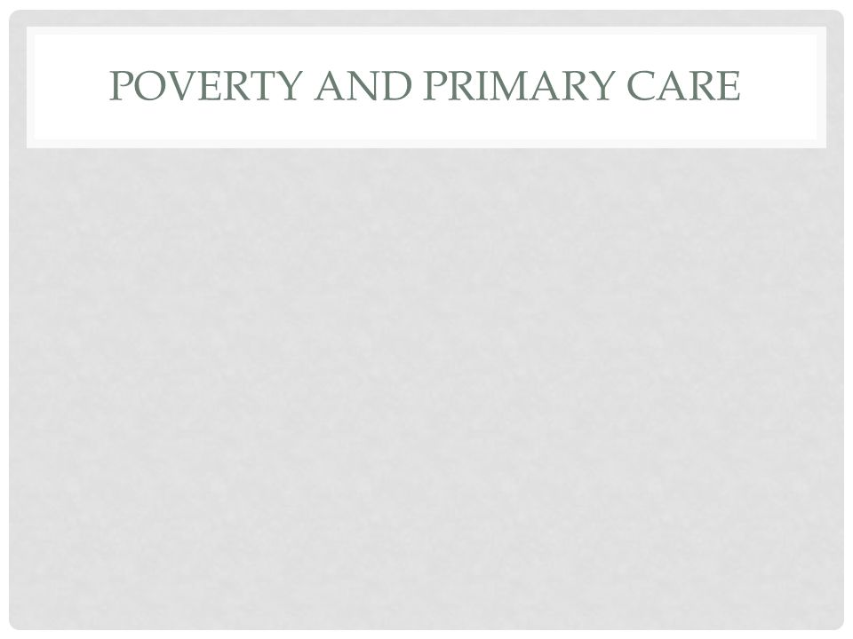 POVERTY AND PRIMARY CARE