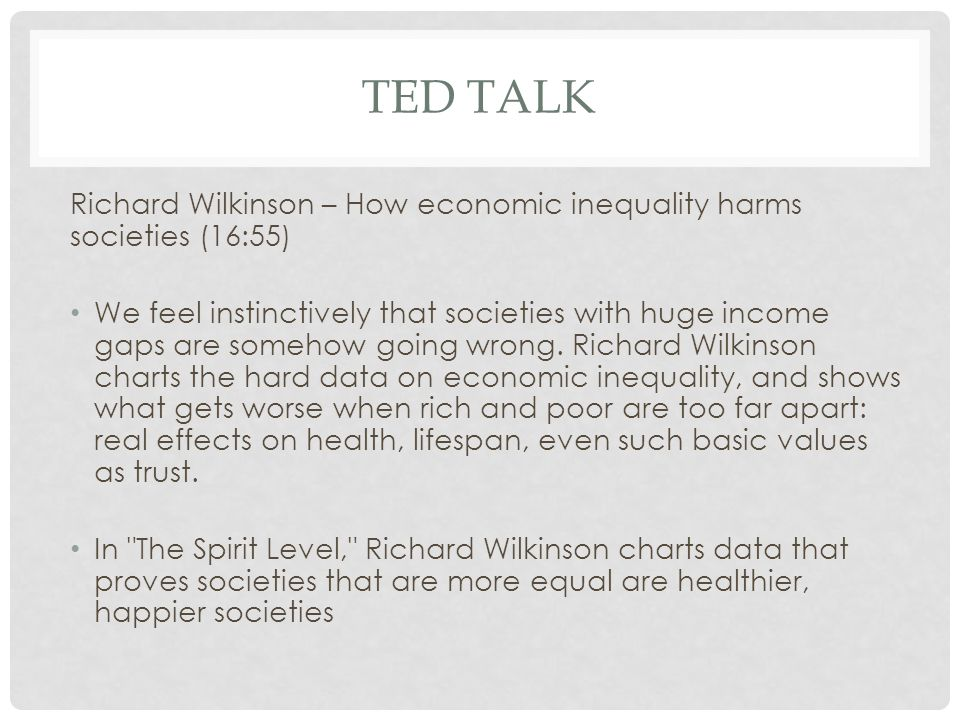 TED TALK Richard Wilkinson – How economic inequality harms societies (16:55) We feel instinctively that societies with huge income gaps are somehow going wrong.