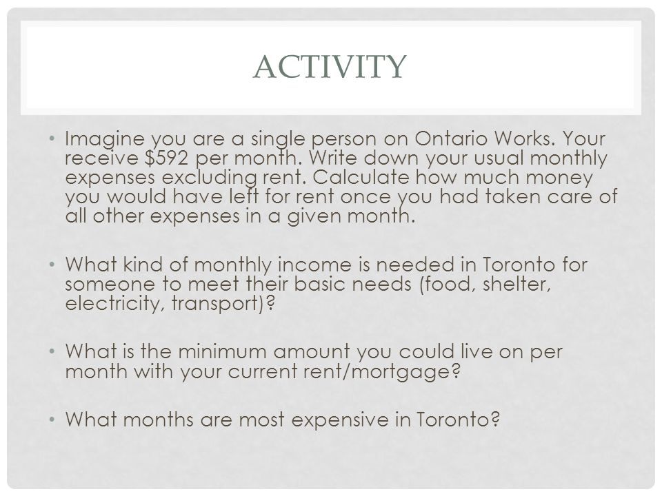 ACTIVITY Imagine you are a single person on Ontario Works.