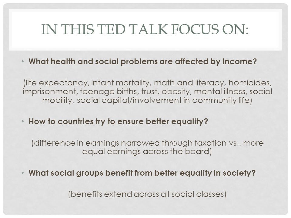 IN THIS TED TALK FOCUS ON: What health and social problems are affected by income.