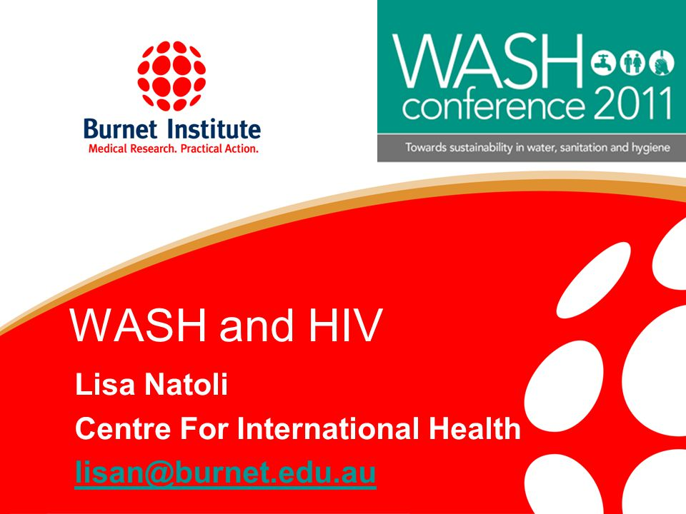 WASH and HIV Lisa Natoli Centre For International Health lisan@burnet.edu.au