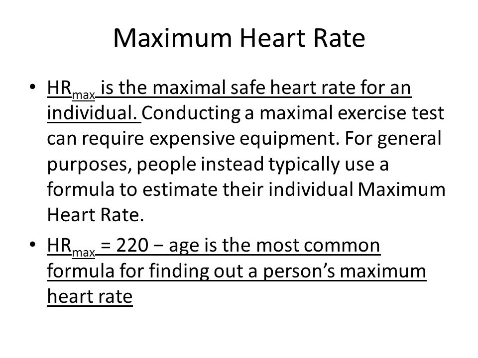 Maximum Heart Rate HR max is the maximal safe heart rate for an individual.