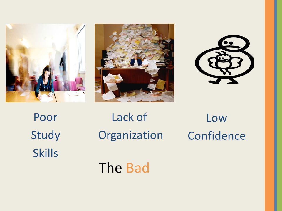 Poor Study Skills Lack of Organization Low Confidence The Bad