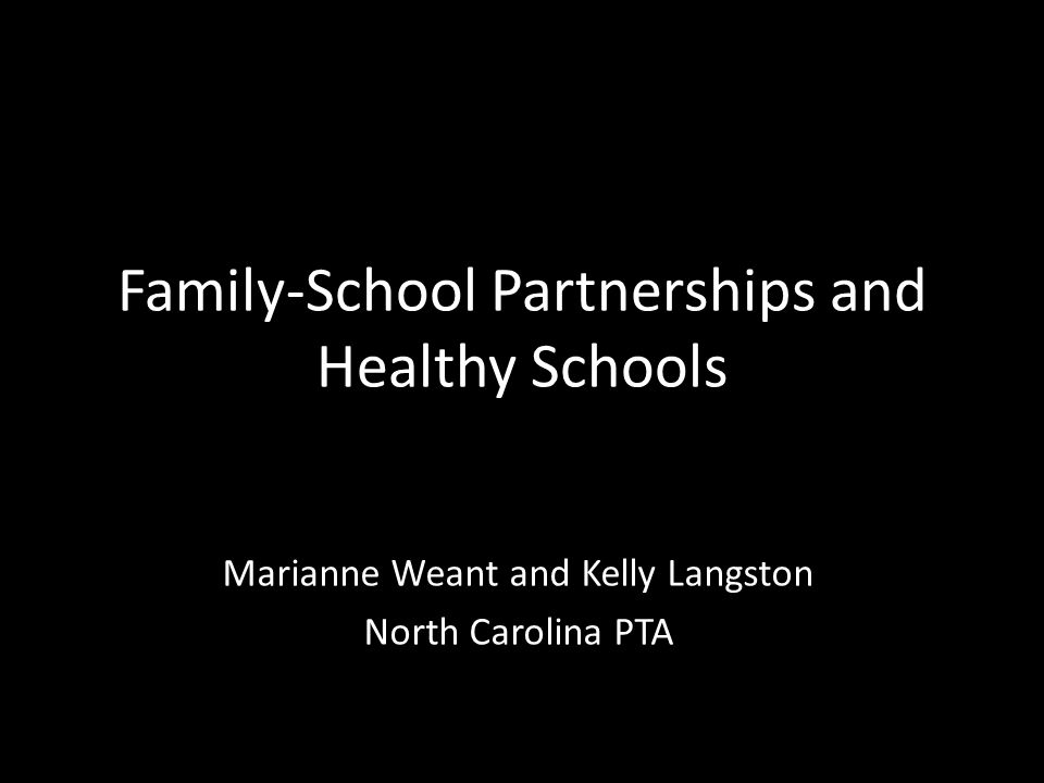 Family-School Partnerships and Healthy Schools Marianne Weant and Kelly Langston North Carolina PTA