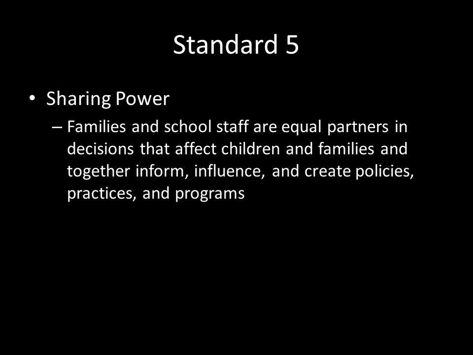 Standard 5 Sharing Power – Families and school staff are equal partners in decisions that affect children and families and together inform, influence, and create policies, practices, and programs